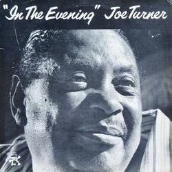 In The Evening - Big Joe Turner