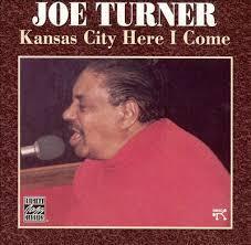 Kansas City Here I Come - Big Joe Turner