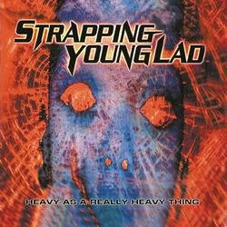Heavy As A Really Heavy Thing - Strapping Young Lad