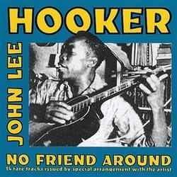 No Friend Around  - John Lee Hooker