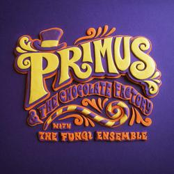 Primus & The Chocolate Factory With The Fungi Ensemble - Primus