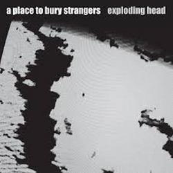 Exploding Head - A Place To Bury Strangers