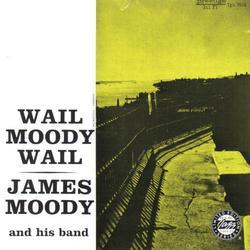 Wail Moody, Wail - James Moody