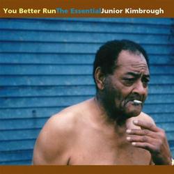 You Better Run .The Essential Junior Kimbrough - Junior Kimbrough