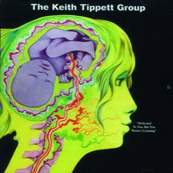 Dedicated To You, But You Weren't Listening - The Keith Tippett Group