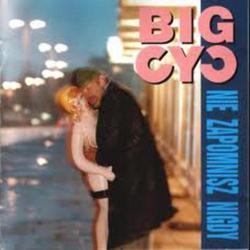 Nie zapomnisz nigdy - Big Cyc