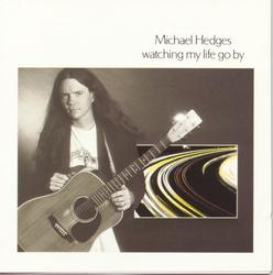 Watching My Life Go By - Michael Hedges