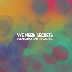 Melancholy And The Archive - We Need Secrets