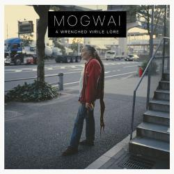 A Wrenched Virile Lore - Mogwai