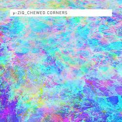 Chewed Corners - µ-Ziq
