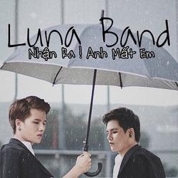 Nhận Ra! Anh Mất Em (Single) - Luna Band