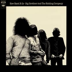 How Hard It Is - Big Brother & The Holding Company