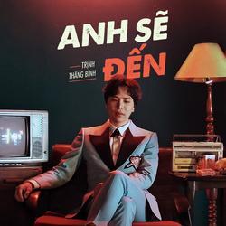 Anh Sẽ Đến (Nhân Duyên: Người Yêu Tiền Kiếp OST) (Single) - Trịnh Thăng Bình