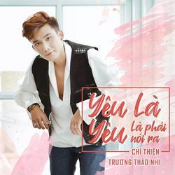 Yêu Là Yêu (Là Phải Nói Ra) (Single) - Chí Thiện - Trương Thảo Nhi