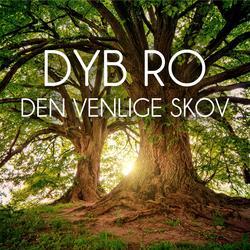 Den Venlige Skov - Dyb Ro
