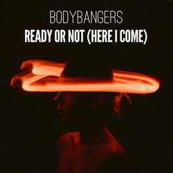Ready Or Not (Here I Come) - Bodybangers