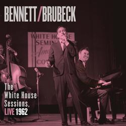 Bennett & Brubeck: The White House Sessions, Live 1962 - Tony Bennett