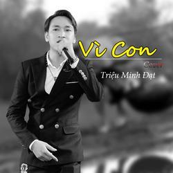 Vì Con (Cover) (Single) - Triệu Minh Đạt