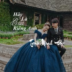 Hãy Là Của Riêng Anh (Single) - Triệu Minh Đạt