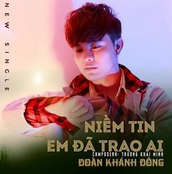 Niềm Tin Em Đã Trao Ai (Single) - Đoàn Khánh Đông
