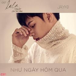 Như Ngày Hôm Qua (Feel Like Yesterday) (Single) - Jaykii
