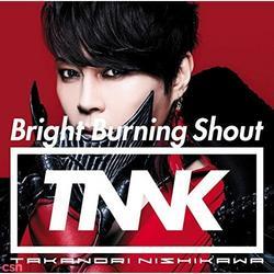 Bright Burning Shout - Takanori Nishikawa