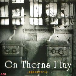 Egocentric - On Thorns I Lay