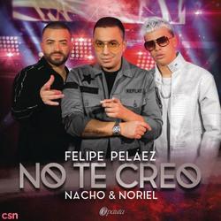 No Te Creo (Single) - Felipe Pelaez - Nacho - Noriel