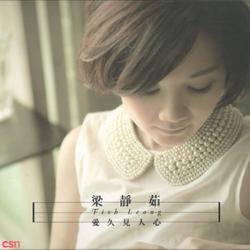 Yêu Lâu Mới Hiểu Lòng Người (爱久见人心) - Lương Tịnh Như