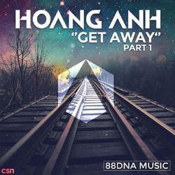 Get Away (2016) - DJ Hoàng Anh