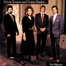 Two Highways - Alison Krauss - Union Station