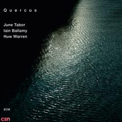 Quercus - June Tabor - Iain Ballamy - Huw Warren