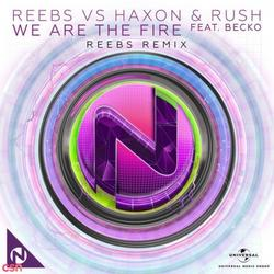 We Are The Fire (Reebs Remix) - Reebs - Haxon - Rush - Becko