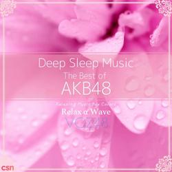 Deep Sleep Music - The Best of AKB48 Relaxing Music Box Covers - Relax α Wave