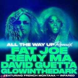 All the Way Up (Remix) - French Montana - Infared - Fat Joe - Remy Ma - David Guetta - GLOWINTHEDARK