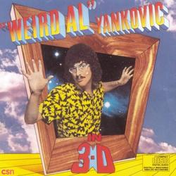 "In 3-D - "" Weird Al"" Yankovic"