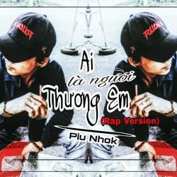 Ai Là Người Thương Em (Rap Version) - Piu Nhok