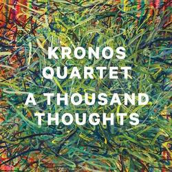 A Thousand Thoughts - Kronos Quartet
