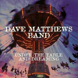 Under The Table And Dreaming - Dave Matthews Band