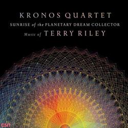 Sunrise Of The Planetary Dream Collector: Music Of Terry Riley - Kronos Quartet