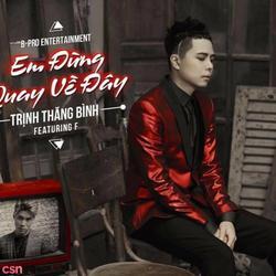 Em Đừng Quay Về Đây (Single) - Trịnh Thăng Bình - F