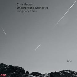 Imaginary Cities - Chris Potter Underground Orchestra