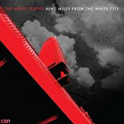 Nine Miles From The White City - The White Stripes