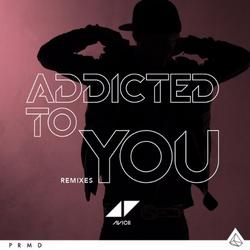 Addicted To You (Remixes) (2014) - Avicii - Tim Bergling - Audra Mae