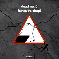 Here's The Drop! - Deadmau5