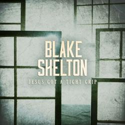 Jesus Got a Tight Grip (Single) - Blake Shelton
