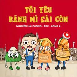 Tôi Yêu Bánh Mì Sài Gòn (Single) - TDK - Long X - Nguyễn Hải Phong