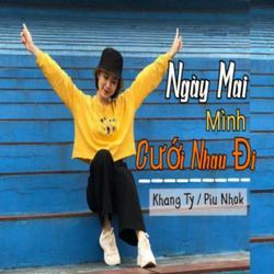 Ngày Mai Mình Cưới Nhau Đi (Single) - Khang Ty - Piu Nhok