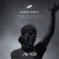 Fades Away (Tribute Concert Version) (Single) - Avicii - MishCatt