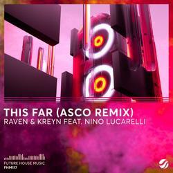 This Far (ASCO Remix) (Single) - Raven & - Kreyn - Nino Lucarelli